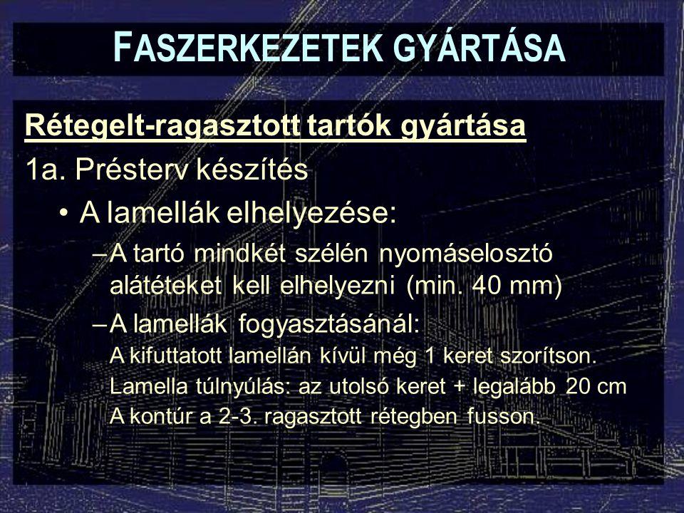 F ASZERKEZETEK GYÁRTÁSA Rétegelt-ragasztott tartók gyártása 14.
