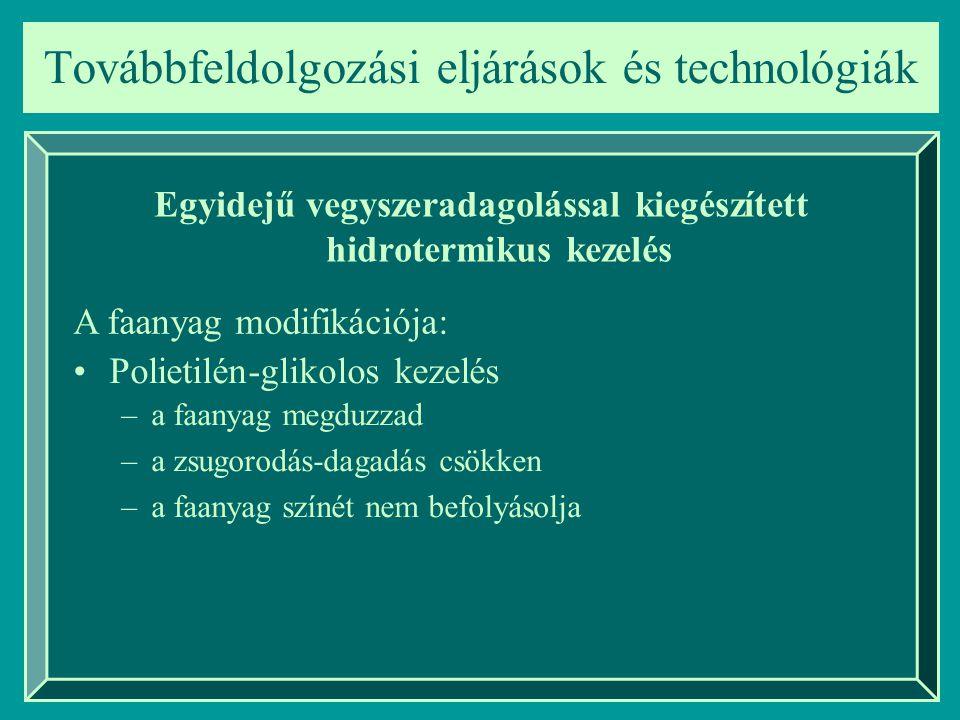Továbbfeldolgozási eljárások és technológiák Egyidejű vegyszeradagolással kiegészített hidrotermikus kezelés Polietilén-glikolos kezelés –a faanyag me