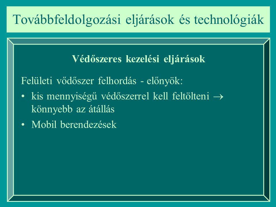 Továbbfeldolgozási eljárások és technológiák Védőszeres kezelési eljárások kis mennyiségű védőszerrel kell feltölteni  könnyebb az átállás Mobil bere