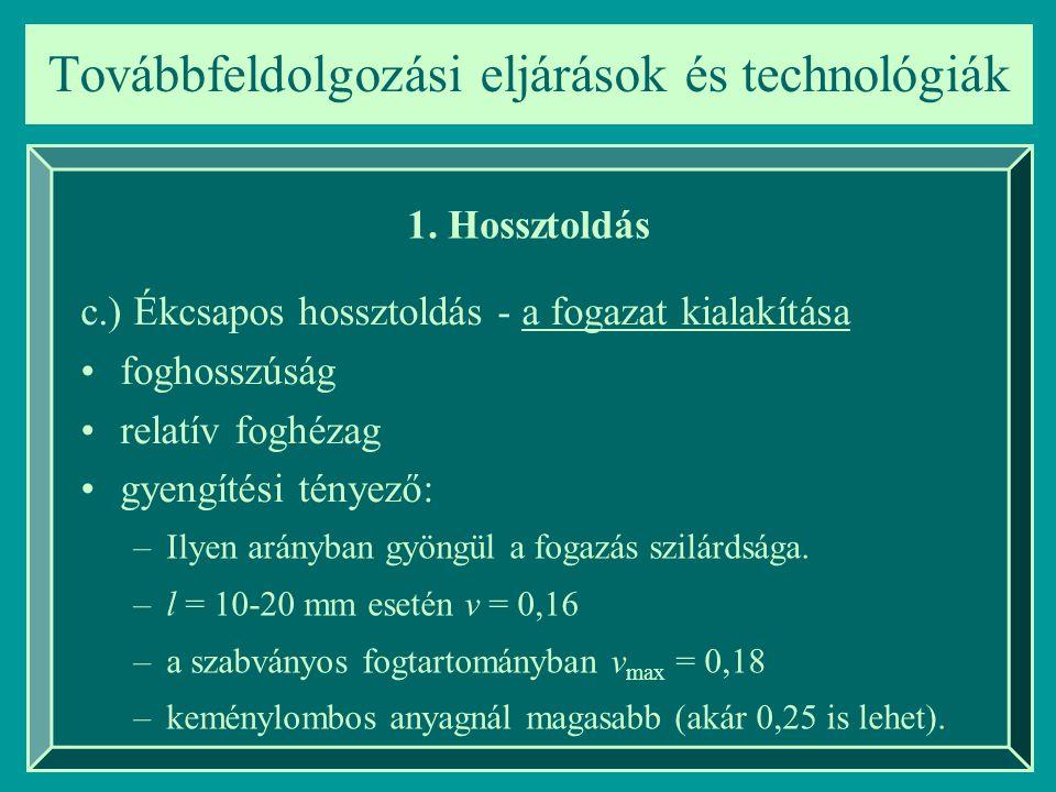 Továbbfeldolgozási eljárások és technológiák 1. Hossztoldás c.) Ékcsapos hossztoldás - a fogazat kialakítása foghosszúság relatív foghézag gyengítési