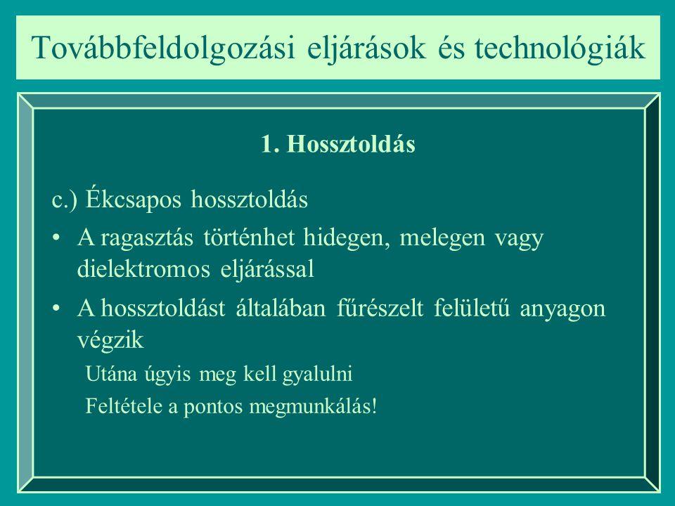 Továbbfeldolgozási eljárások és technológiák 1. Hossztoldás c.) Ékcsapos hossztoldás A ragasztás történhet hidegen, melegen vagy dielektromos eljáráss