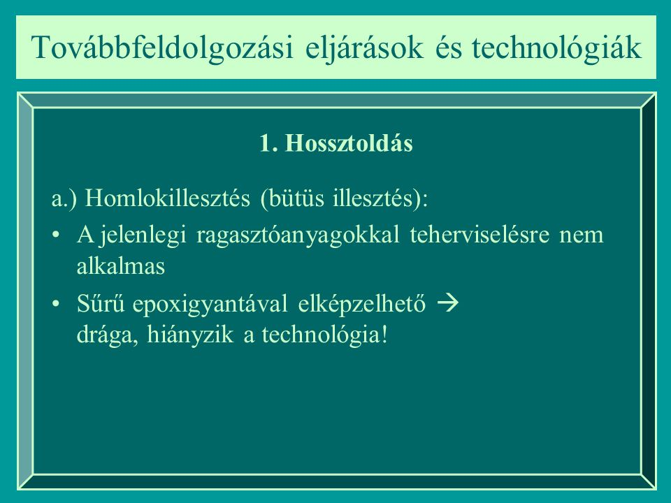 Továbbfeldolgozási eljárások és technológiák Szögezett-ragasztott kapcsolatok Elemméretek: –Deszkaborítás/lamellák vastagsága max.