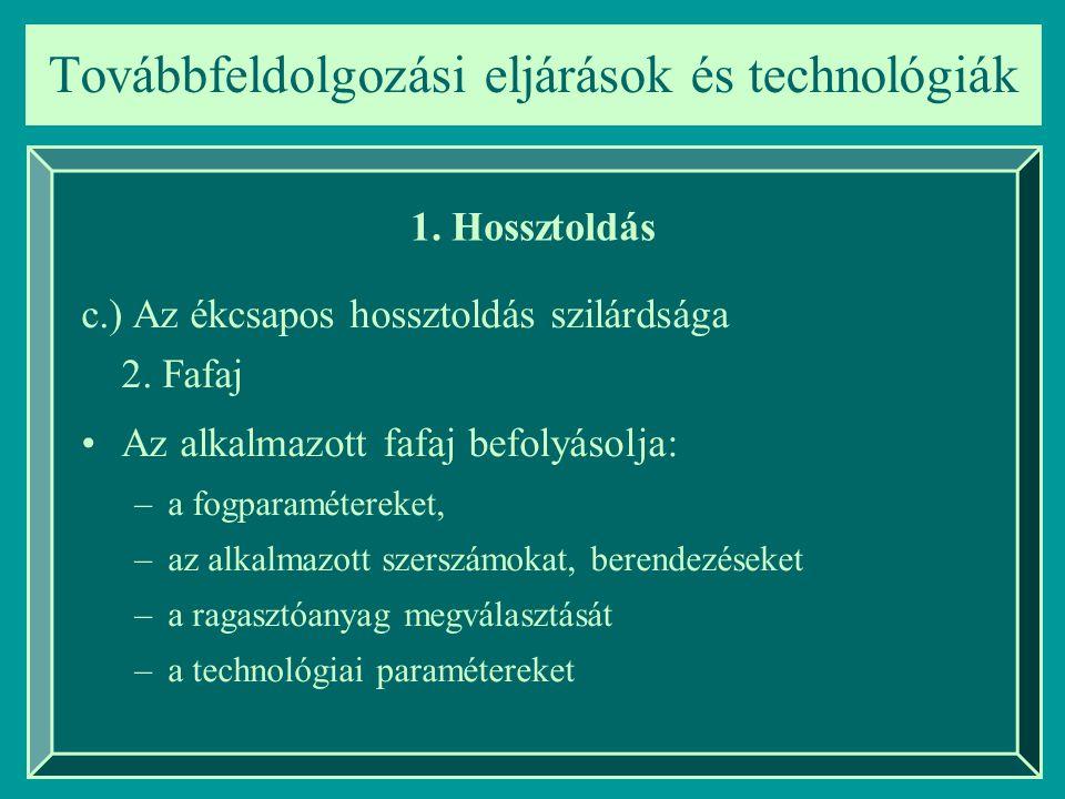 Továbbfeldolgozási eljárások és technológiák 1. Hossztoldás c.) Az ékcsapos hossztoldás szilárdsága 2. Fafaj Az alkalmazott fafaj befolyásolja: –a fog