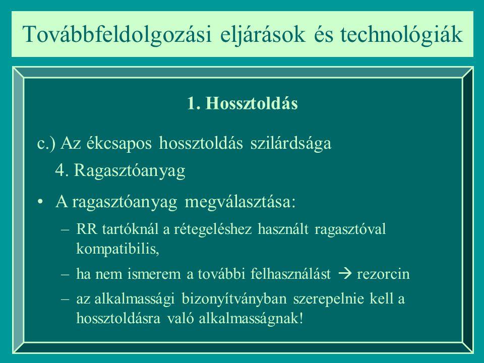 Továbbfeldolgozási eljárások és technológiák 1. Hossztoldás c.) Az ékcsapos hossztoldás szilárdsága 4. Ragasztóanyag A ragasztóanyag megválasztása: –R