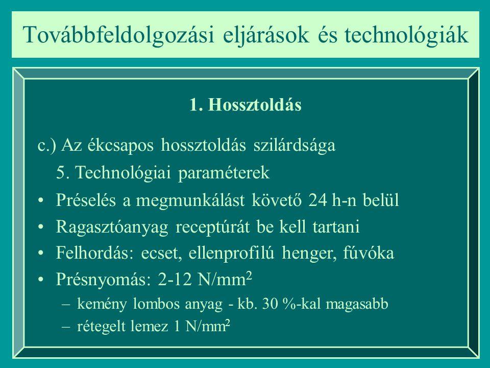 Továbbfeldolgozási eljárások és technológiák 1. Hossztoldás c.) Az ékcsapos hossztoldás szilárdsága 5. Technológiai paraméterek Préselés a megmunkálás
