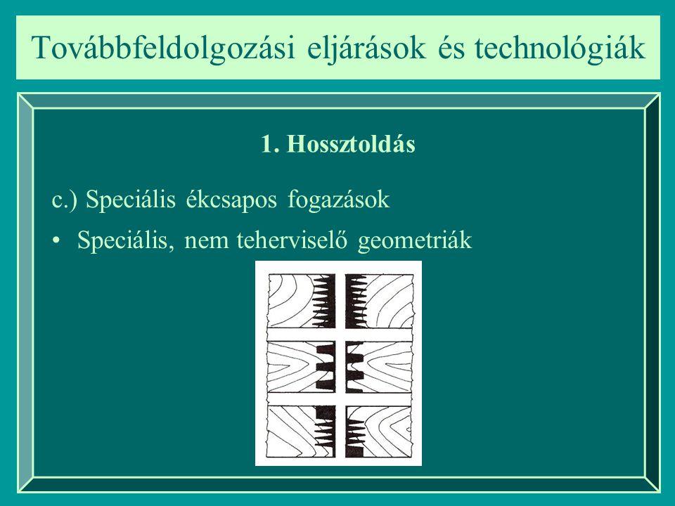 Továbbfeldolgozási eljárások és technológiák 1. Hossztoldás c.) Speciális ékcsapos fogazások Speciális, nem teherviselő geometriák