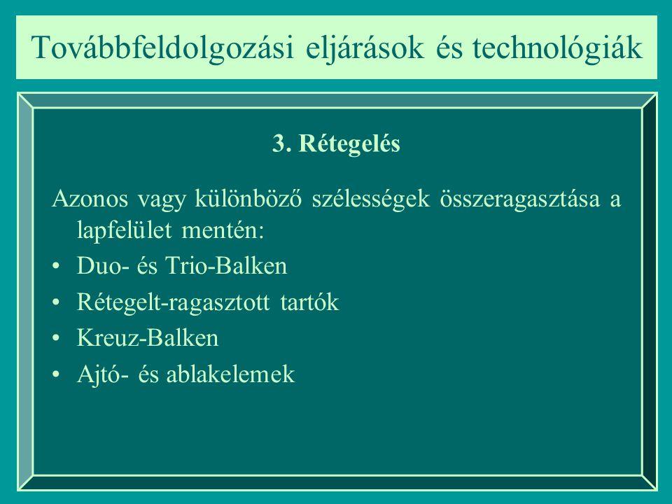Továbbfeldolgozási eljárások és technológiák 3. Rétegelés Azonos vagy különböző szélességek összeragasztása a lapfelület mentén: Duo- és Trio-Balken R