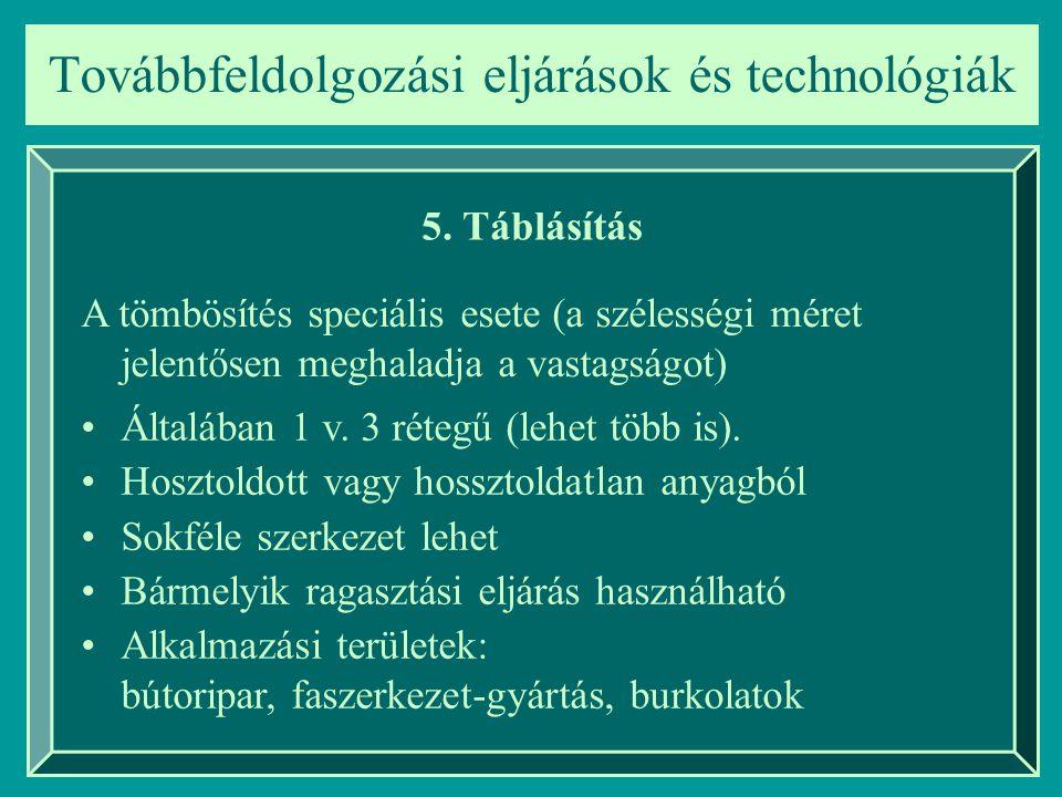 Továbbfeldolgozási eljárások és technológiák 5. Táblásítás A tömbösítés speciális esete (a szélességi méret jelentősen meghaladja a vastagságot) Által