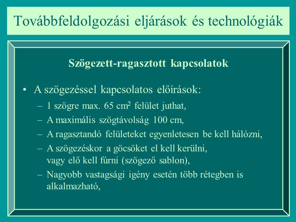 Továbbfeldolgozási eljárások és technológiák Szögezett-ragasztott kapcsolatok A szögezéssel kapcsolatos előírások: –1 szögre max. 65 cm 2 felület juth