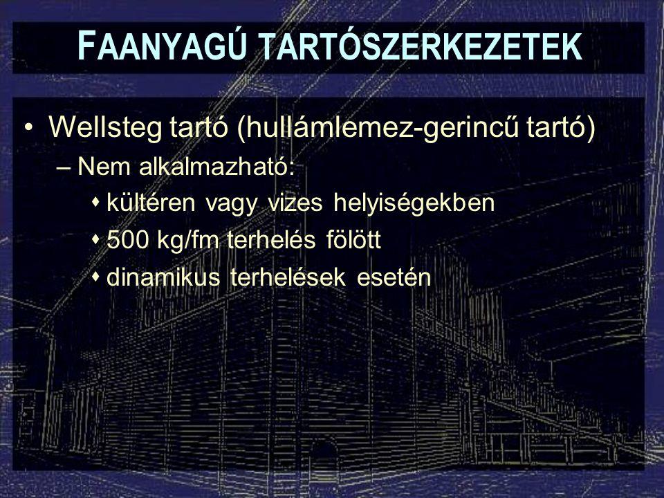 F AANYAGÚ TARTÓSZERKEZETEK Wellsteg tartó (hullámlemez-gerincű tartó) –Nem alkalmazható:  kültéren vagy vizes helyiségekben  500 kg/fm terhelés fölö