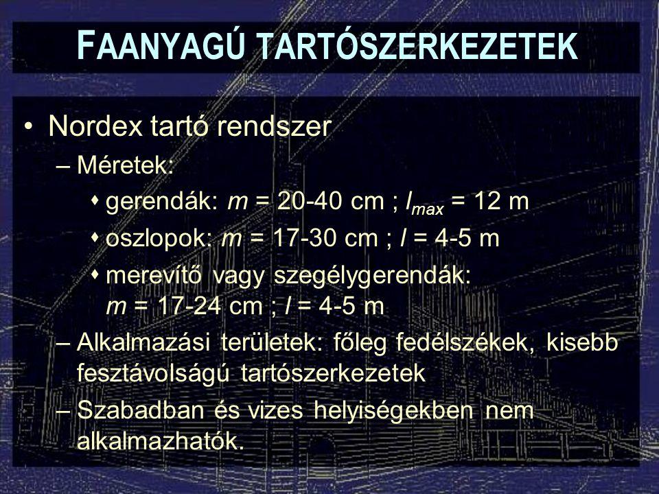 F AANYAGÚ TARTÓSZERKEZETEK Nordex tartó rendszer –Méretek:  gerendák: m = 20-40 cm ; l max = 12 m  oszlopok: m = 17-30 cm ; l = 4-5 m  merevítő vag