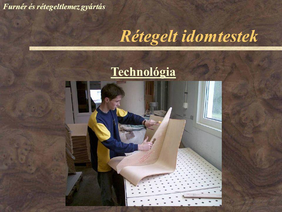 Furnér és rétegeltlemez gyártás Technológia Rétegelt idomtestek