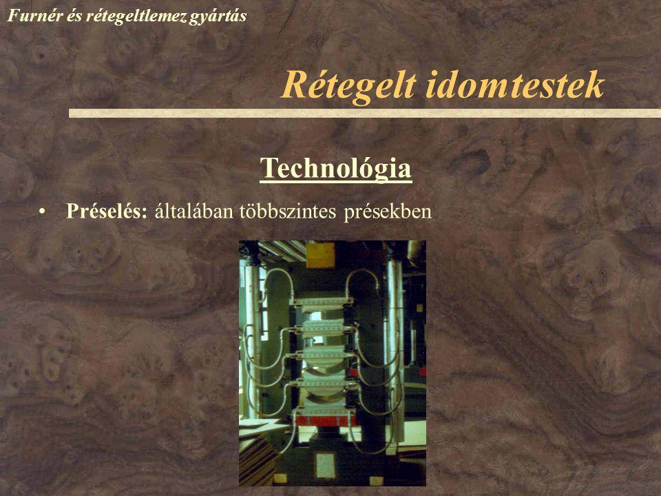 Furnér és rétegeltlemez gyártás Technológia Préselés: általában többszintes présekben Kézi kiszolgálás Rétegelt idomtestek Présbetétekkel vagy sablonban