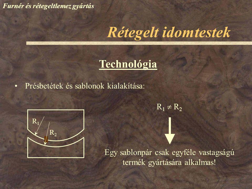 Technológia A préselés során nem alkalmaznak védőlemezt, A présnyomás 10-15%-kal nagyobb, mint a lemezek esetében (2 - 2,2 MPa) A présidő 10-15%-kal csökken (kisebb felület, gyorsabb gőz eltávozás) Bonyolultabb termékeknél oldalirányú dugattyút is alkalmaznak.