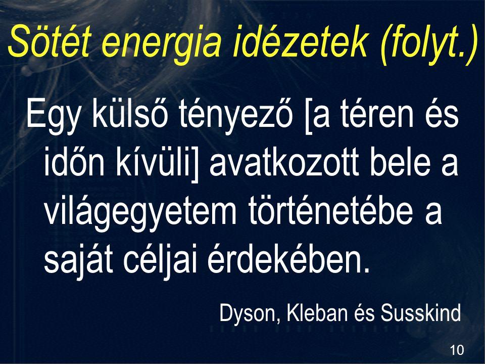10 Sötét energia idézetek (folyt.) Egy külső tényező [a téren és időn kívüli] avatkozott bele a világegyetem történetébe a saját céljai érdekében. Dys