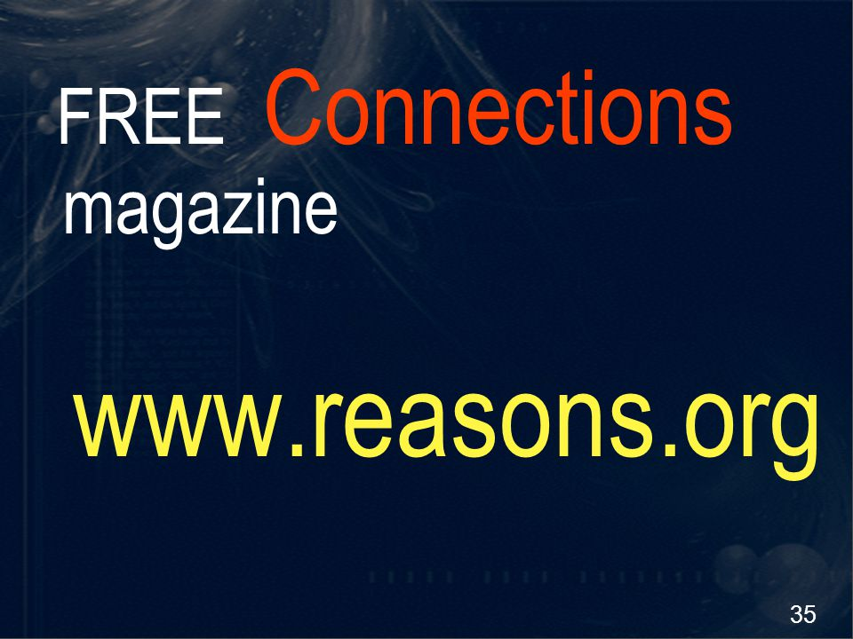 35 FREE Connections magazine www.reasons.org