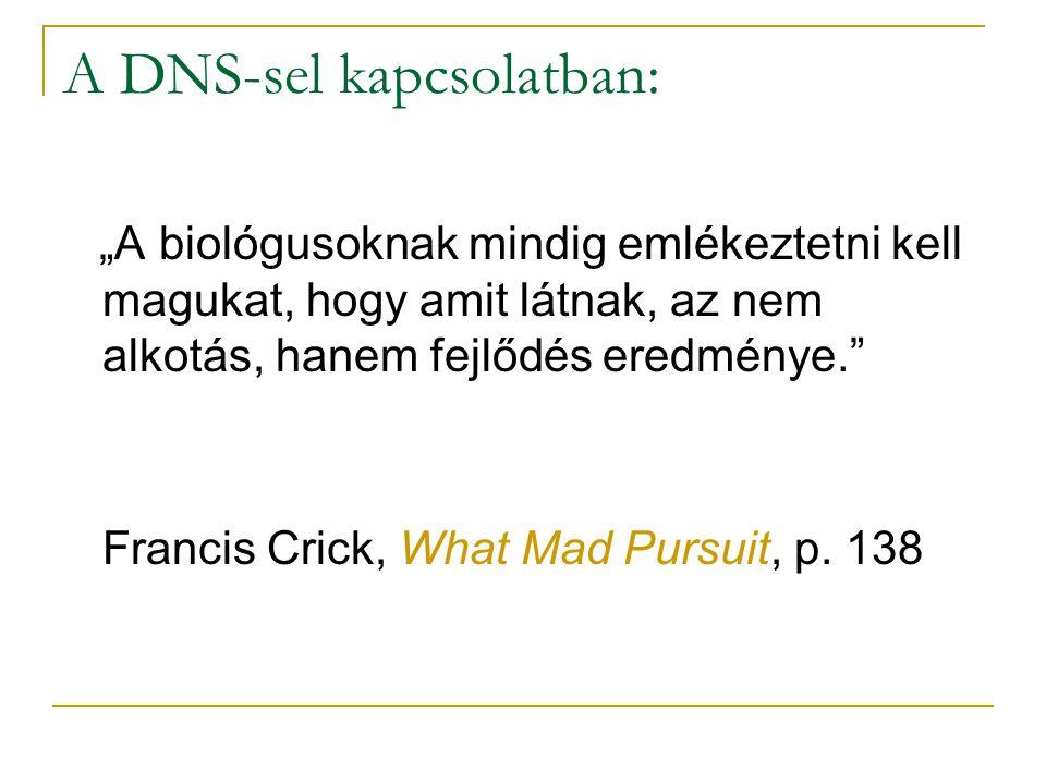 """""""A biológusoknak mindig emlékeztetni kell magukat, hogy amit látnak, az nem alkotás, hanem fejlődés eredménye. Francis Crick, What Mad Pursuit, p."""