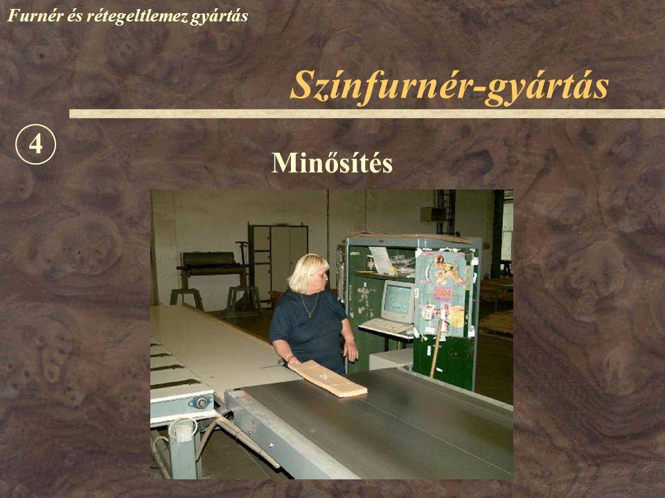Színfurnér-gyártás Furnér és rétegeltlemez gyártás Minősítés 4