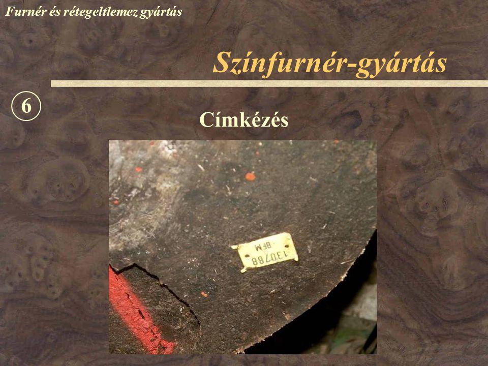 Színfurnér-gyártás Furnér és rétegeltlemez gyártás Címkézés 6