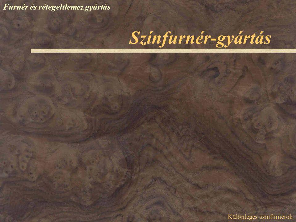 Színfurnér-gyártás Furnér és rétegeltlemez gyártás Különleges színfurnérok