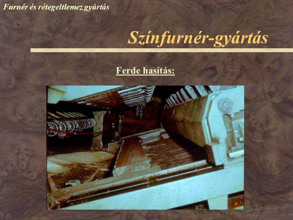 Színfurnér-gyártás Furnér és rétegeltlemez gyártás Ferde hasítás: