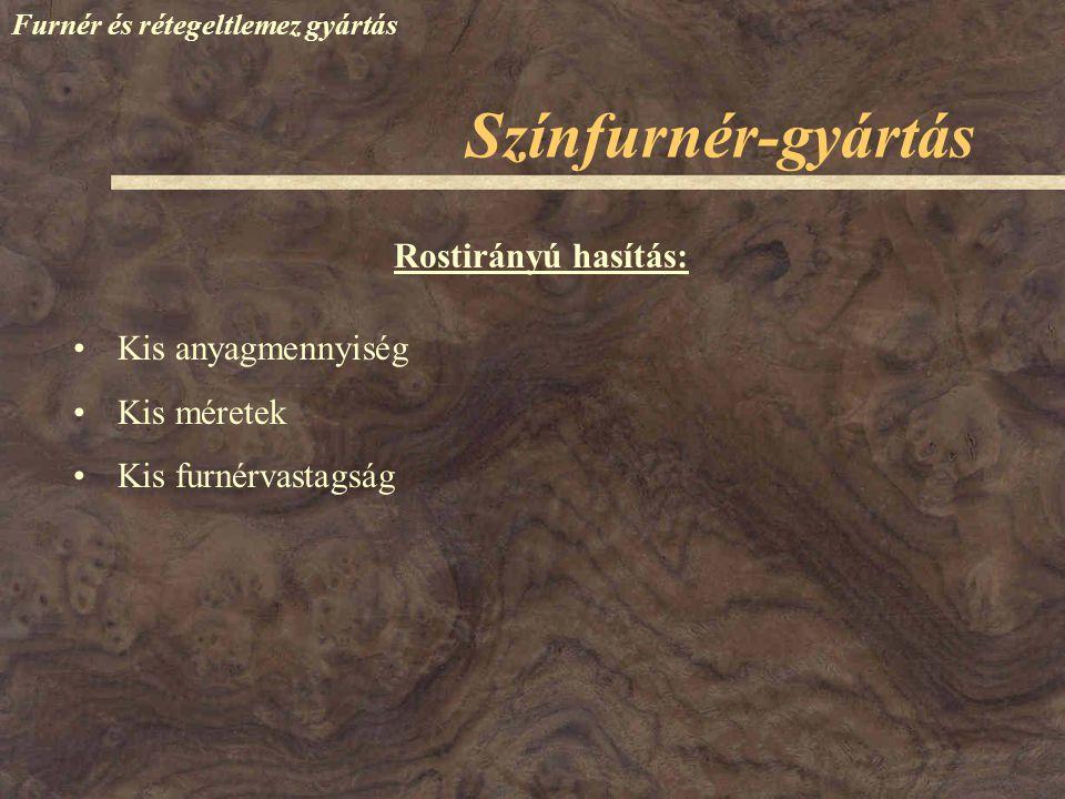 Színfurnér-gyártás Furnér és rétegeltlemez gyártás Rostirányú hasítás: Kis anyagmennyiség Kis méretek Kis furnérvastagság