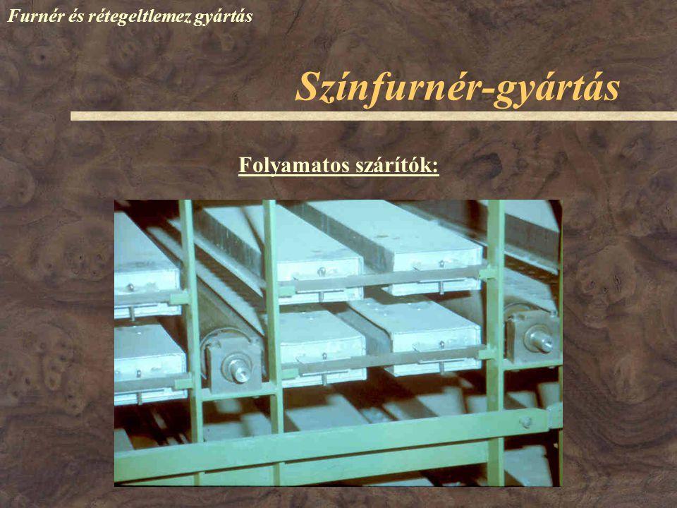 Színfurnér-gyártás Furnér és rétegeltlemez gyártás A szárító levegő áramlásának iránya szerint A furnér továbbítása szerint: Folyamatos szárítók: Csop