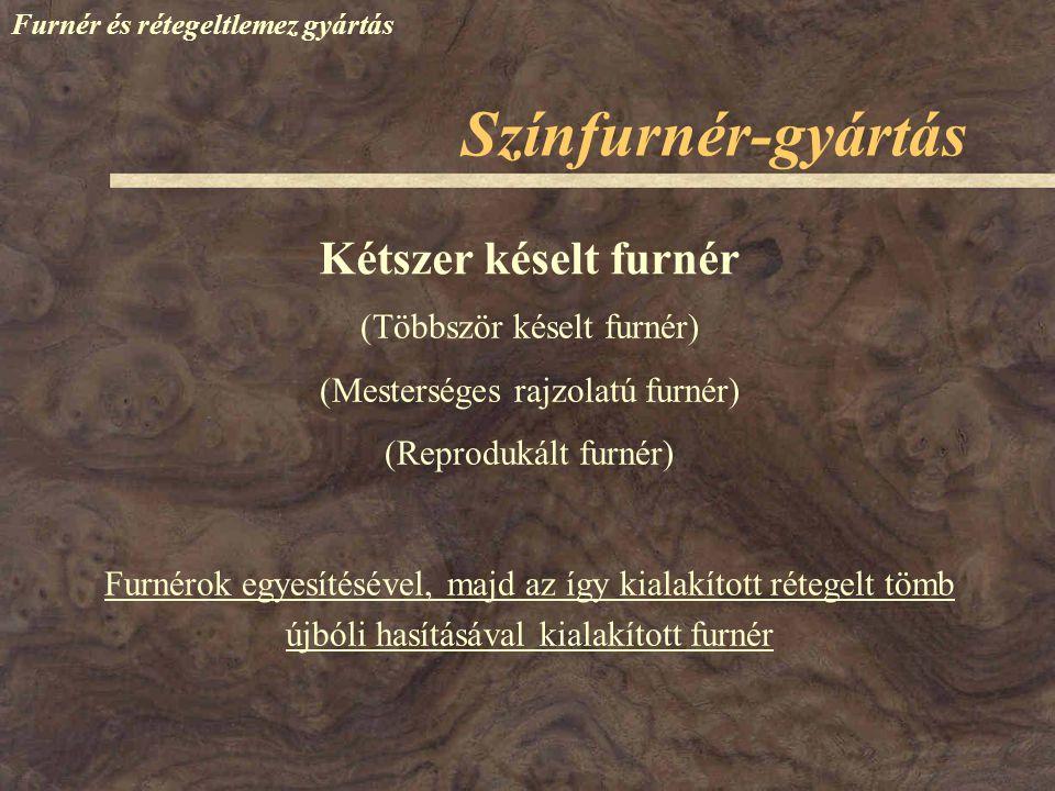 Színfurnér-gyártás Furnér és rétegeltlemez gyártás Mikrofurnér Maximum 0,3 mm vastag furnér