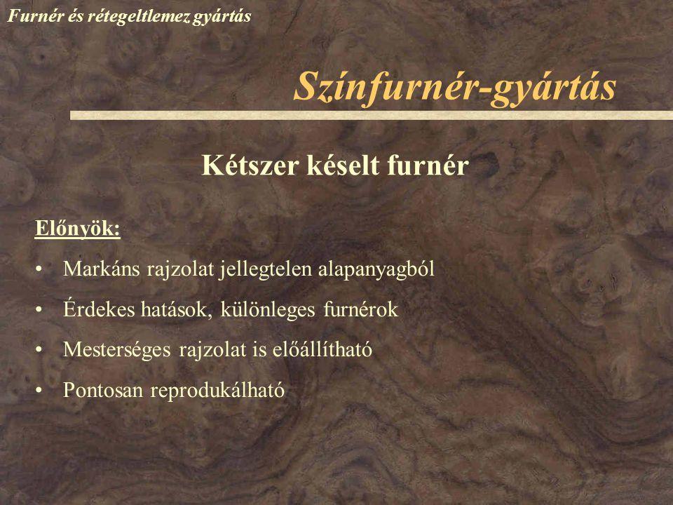Színfurnér-gyártás Furnér és rétegeltlemez gyártás Markáns rajzolat jellegtelen alapanyagból Érdekes hatások, különleges furnérok Mesterséges rajzolat
