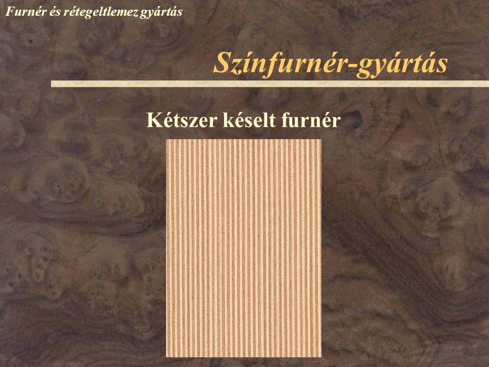 Színfurnér-gyártás Furnér és rétegeltlemez gyártás Lágyítás Hámozás (vagy hasítás) Technológia: Mikrofurnér –vastagság: 0,08 - 0,28 mm –max.