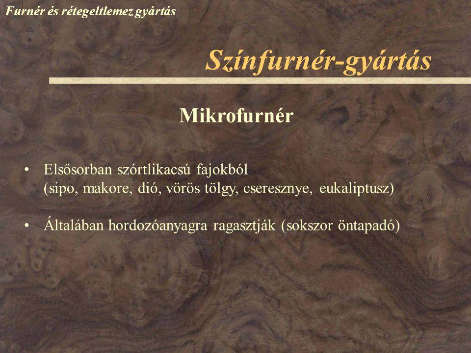 Színfurnér-gyártás Furnér és rétegeltlemez gyártás Elsősorban szórtlikacsú fajokból (sipo, makore, dió, vörös tölgy, cseresznye, eukaliptusz) Általába