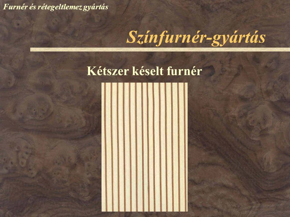 Színfurnér-gyártás Furnér és rétegeltlemez gyártás Mikrofurnér