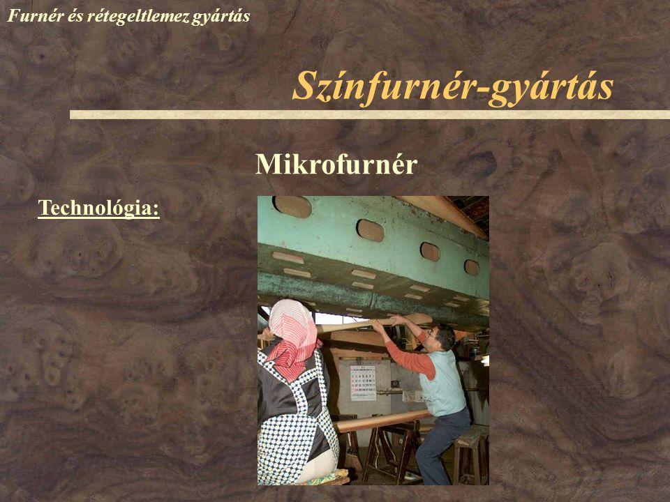 Színfurnér-gyártás Furnér és rétegeltlemez gyártás Technológia: Mikrofurnér