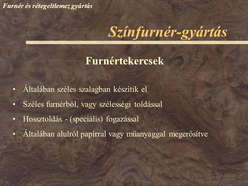 Színfurnér-gyártás Furnér és rétegeltlemez gyártás Általában széles szalagban készítik el Széles furnérból, vagy szélességi toldással Hossztoldás - (s