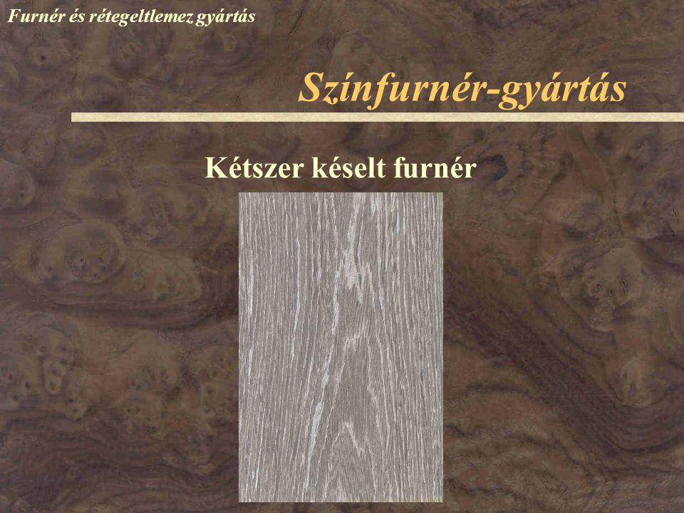 Színfurnér-gyártás Furnér és rétegeltlemez gyártás Általában széles szalagban készítik el Széles furnérból, vagy szélességi toldással Furnértekercsek