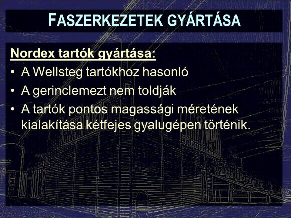 F ASZERKEZETEK GYÁRTÁSA Nordex tartók gyártása: A Wellsteg tartókhoz hasonló A gerinclemezt nem toldják A tartók pontos magassági méretének kialakítás