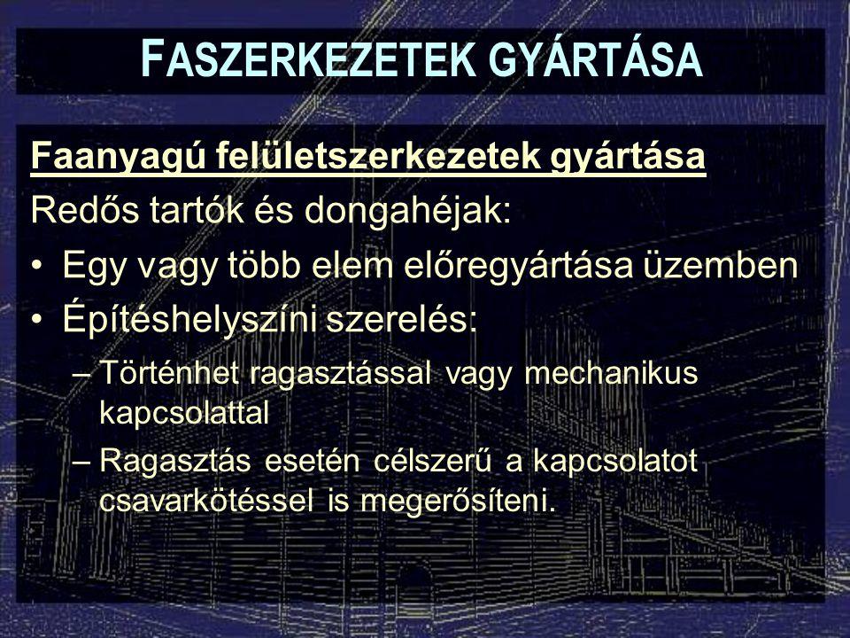 F ASZERKEZETEK GYÁRTÁSA Faanyagú felületszerkezetek gyártása Redős tartók és dongahéjak: Egy vagy több elem előregyártása üzemben Építéshelyszíni szer