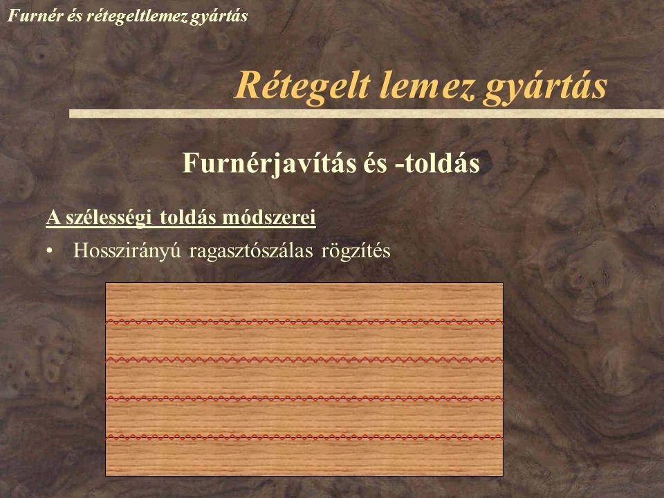 Furnér és rétegeltlemez gyártás A szélességi toldás módszerei Furnérjavítás és -toldás Hosszirányú ragasztószálas rögzítés Rétegelt lemez gyártás