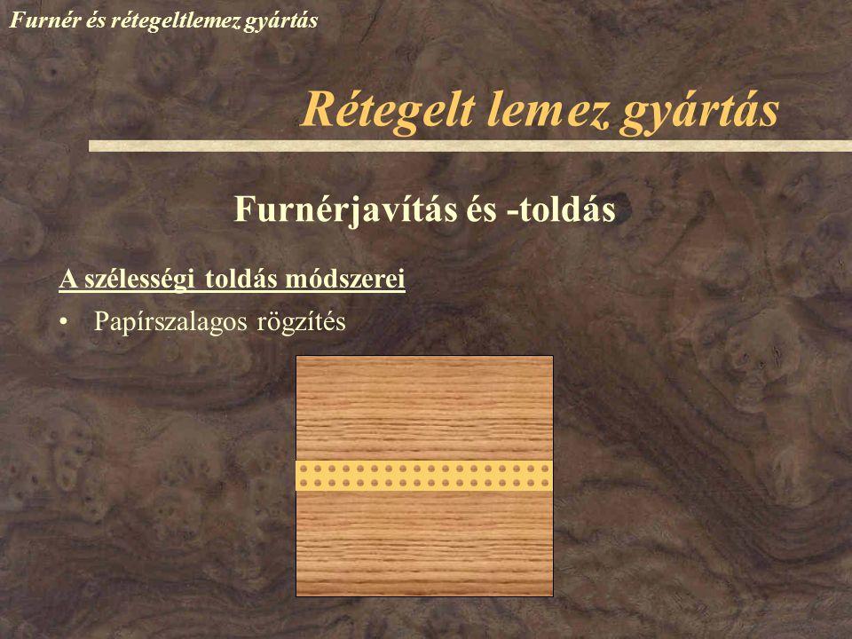 Furnér és rétegeltlemez gyártás A szélességi toldás módszerei Furnérjavítás és -toldás Papírszalagos rögzítés Rétegelt lemez gyártás
