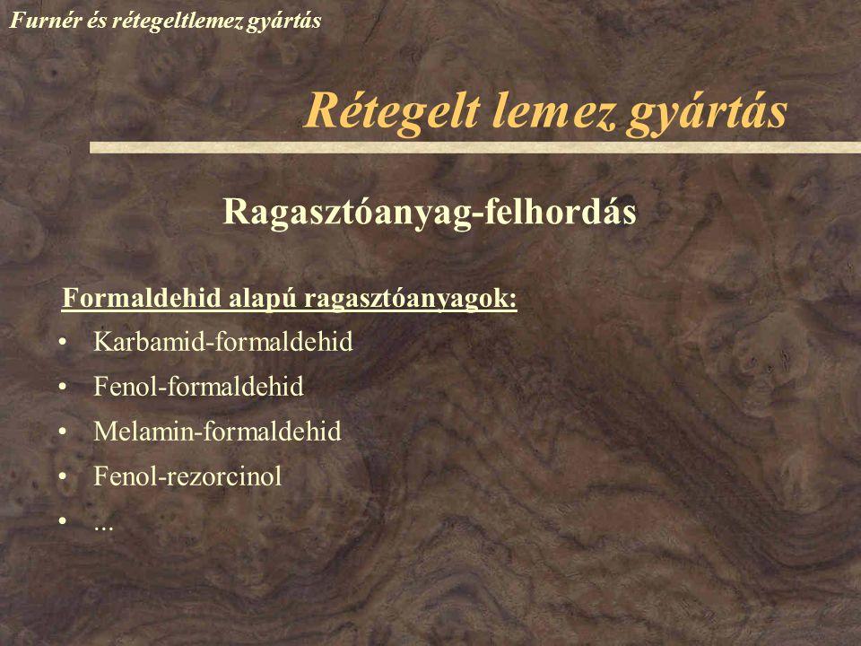 Furnér és rétegeltlemez gyártás Karbamid-formaldehid Fenol-formaldehid Melamin-formaldehid Fenol-rezorcinol... Ragasztóanyag-felhordás Rétegelt lemez