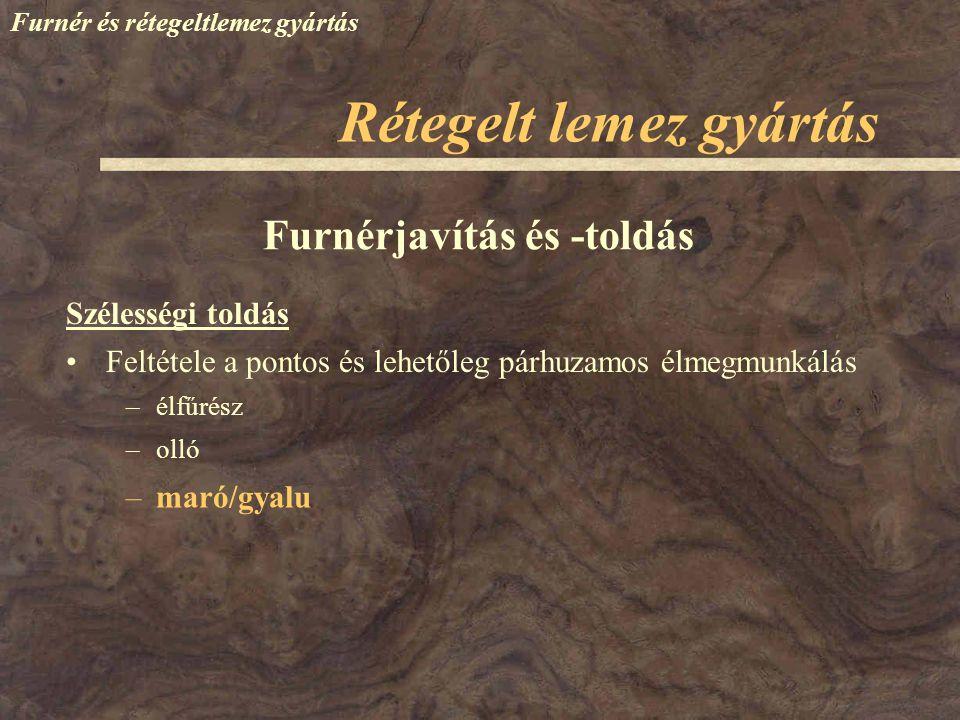 Furnér és rétegeltlemez gyártás Szélességi toldás Furnérjavítás és -toldás Rétegelt lemez gyártás