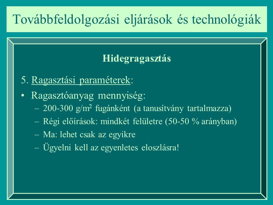 Továbbfeldolgozási eljárások és technológiák Hidegragasztás –200-300 g/m 2 fugánként (a tanusítvány tartalmazza) –Régi előírások: mindkét felületre (5