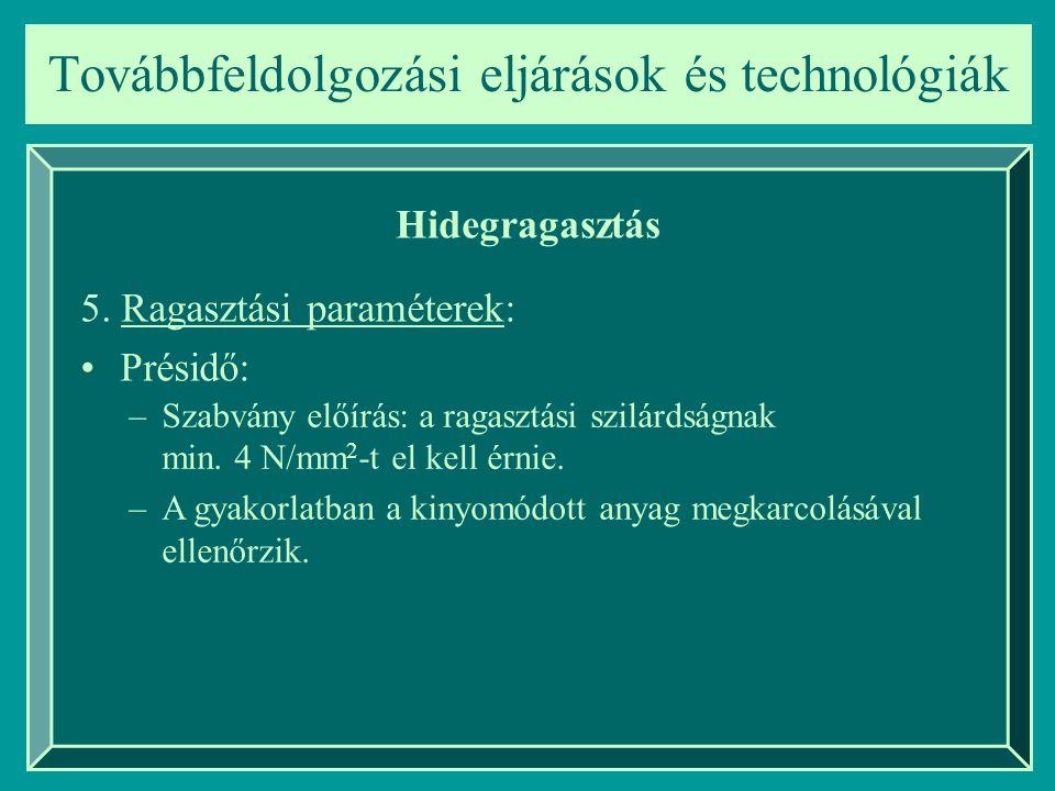 Továbbfeldolgozási eljárások és technológiák Hidegragasztás 5. Ragasztási paraméterek: Présidő: –Szabvány előírás: a ragasztási szilárdságnak min. 4 N