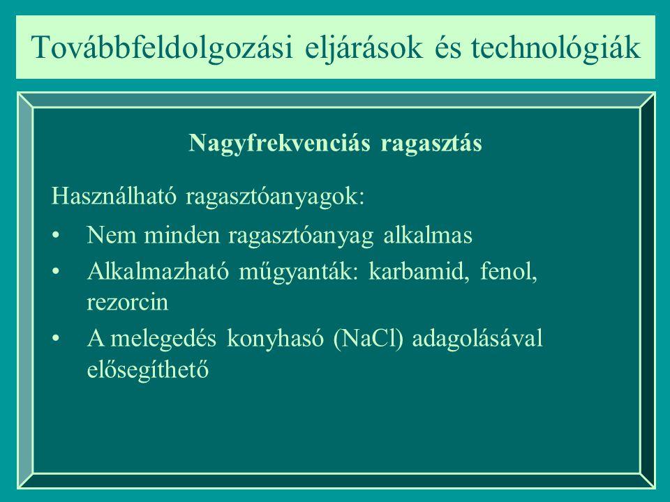 Továbbfeldolgozási eljárások és technológiák Nagyfrekvenciás ragasztás Használható ragasztóanyagok: Nem minden ragasztóanyag alkalmas Alkalmazható műg