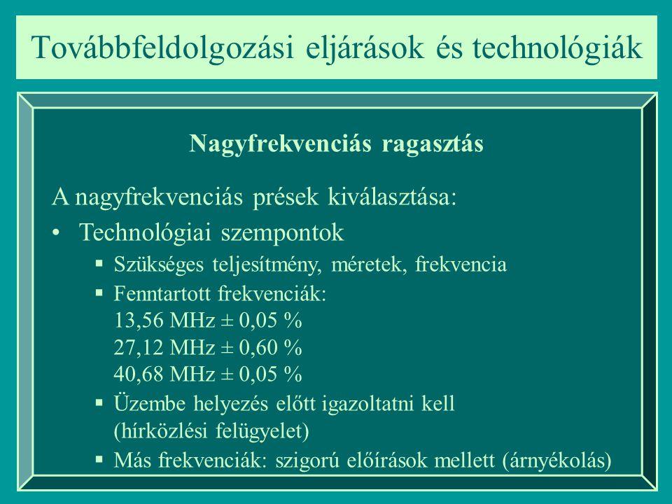 Továbbfeldolgozási eljárások és technológiák Nagyfrekvenciás ragasztás A nagyfrekvenciás prések kiválasztása: Technológiai szempontok  Szükséges telj