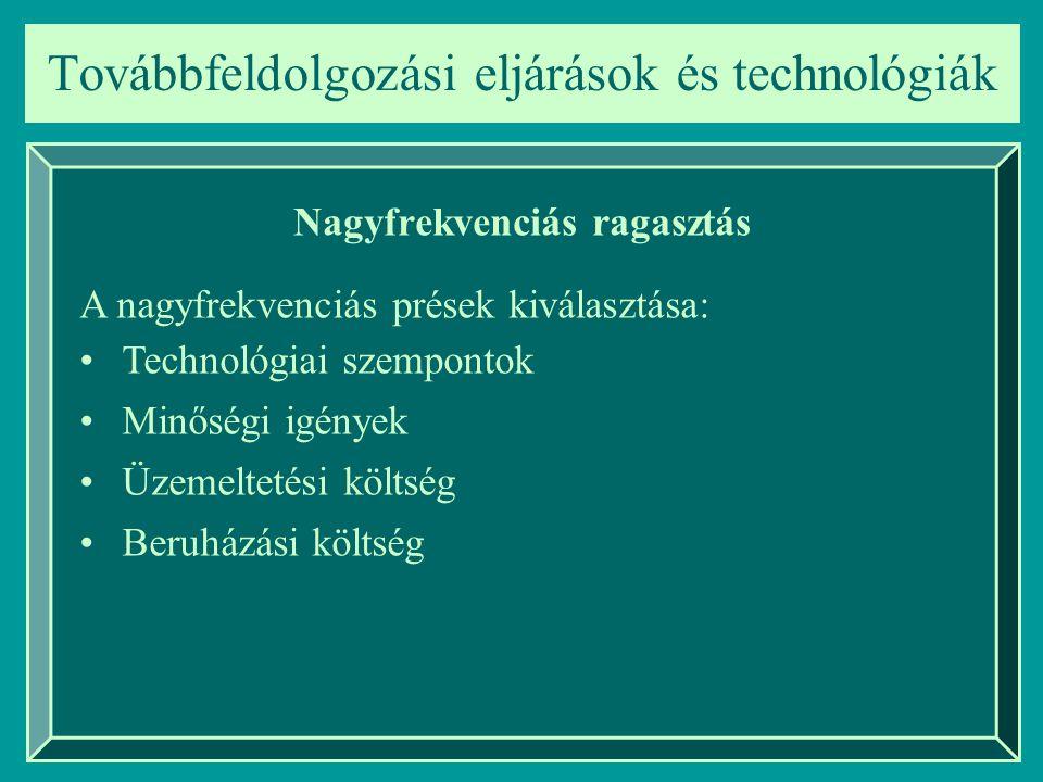 Továbbfeldolgozási eljárások és technológiák Nagyfrekvenciás ragasztás A nagyfrekvenciás prések kiválasztása: Technológiai szempontok Minőségi igények