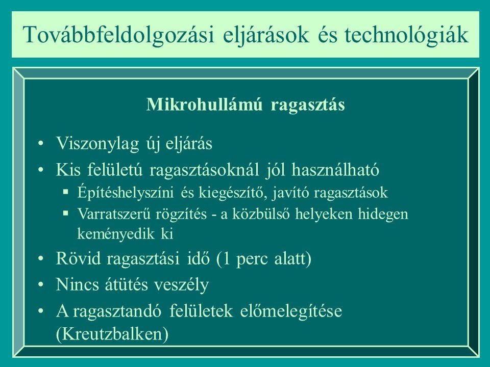 Továbbfeldolgozási eljárások és technológiák Mikrohullámú ragasztás Viszonylag új eljárás Kis felületú ragasztásoknál jól használható  Építéshelyszín