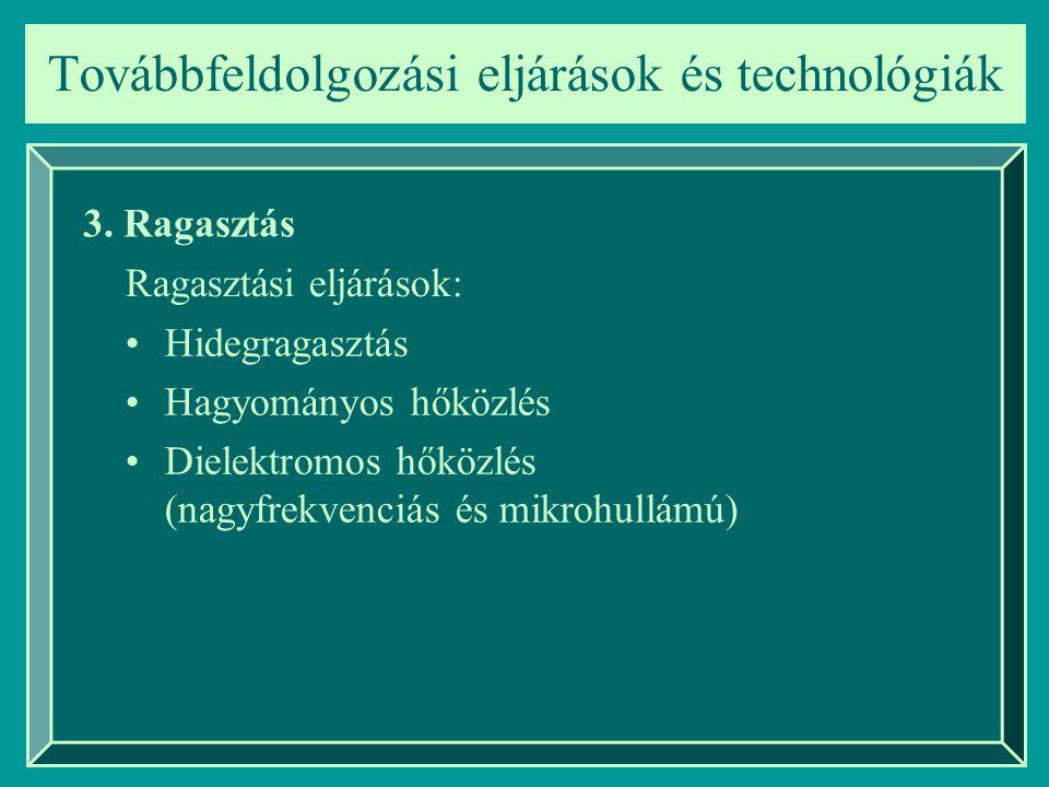 Továbbfeldolgozási eljárások és technológiák 3. Ragasztás Hidegragasztás Hagyományos hőközlés Dielektromos hőközlés (nagyfrekvenciás és mikrohullámú)