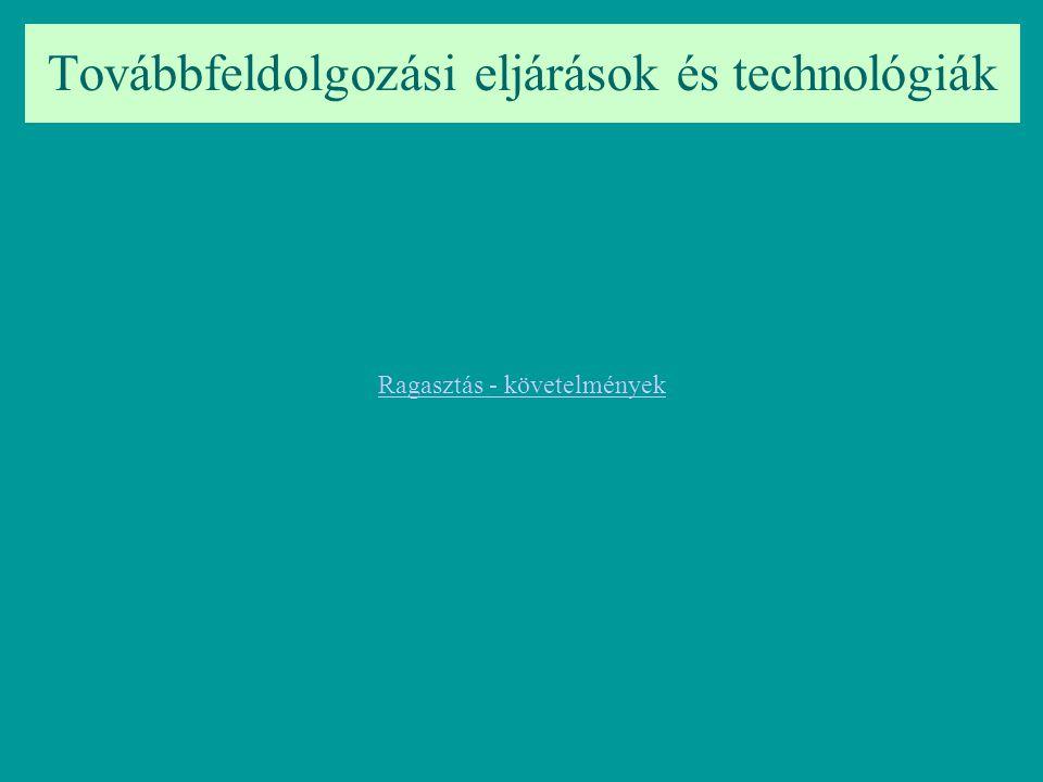 Továbbfeldolgozási eljárások és technológiák Ragasztás - követelmények