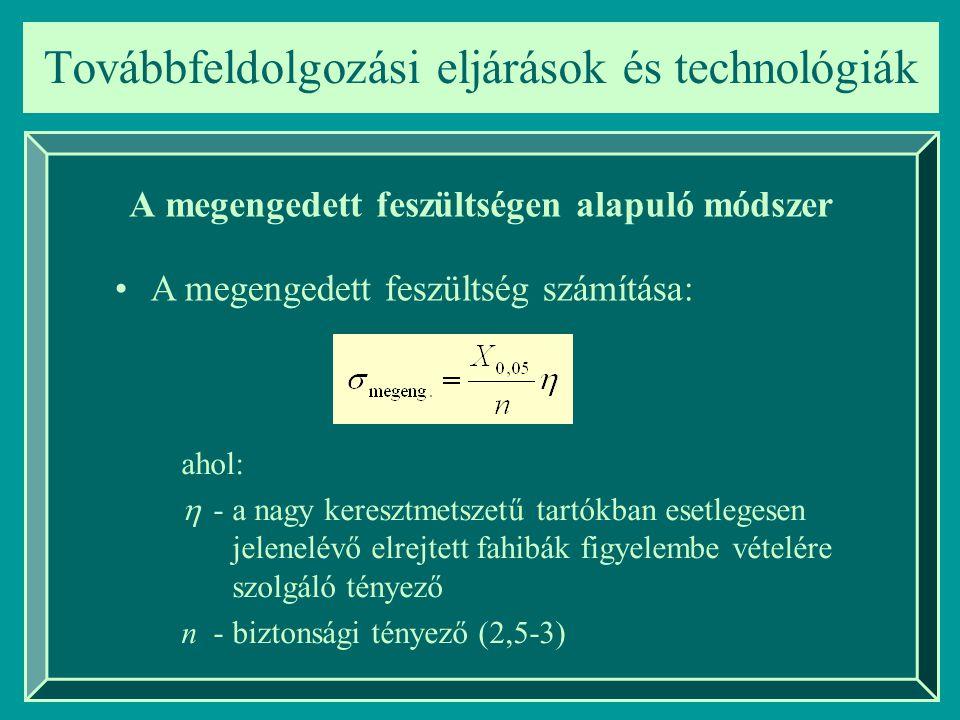 Továbbfeldolgozási eljárások és technológiák A megengedett feszültségen alapuló módszer A megengedett feszültség számítása: ahol:  - a nagy keresztme